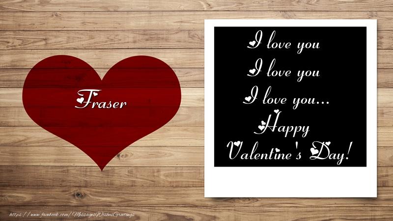 Greetings Cards for Valentine's Day - Fraser I love you I love you I love you... Happy Valentine's Day!