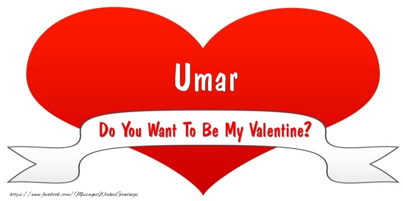 Greetings Cards for Valentine's Day - Umar Do You Want To Be My Valentine?
