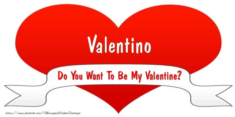 Greetings Cards for Valentine's Day - Valentino Do You Want To Be My Valentine?
