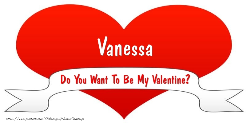 Greetings Cards for Valentine's Day - Vanessa Do You Want To Be My Valentine?