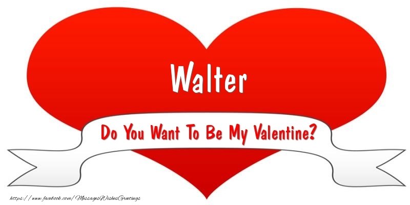 Greetings Cards for Valentine's Day - Walter Do You Want To Be My Valentine?