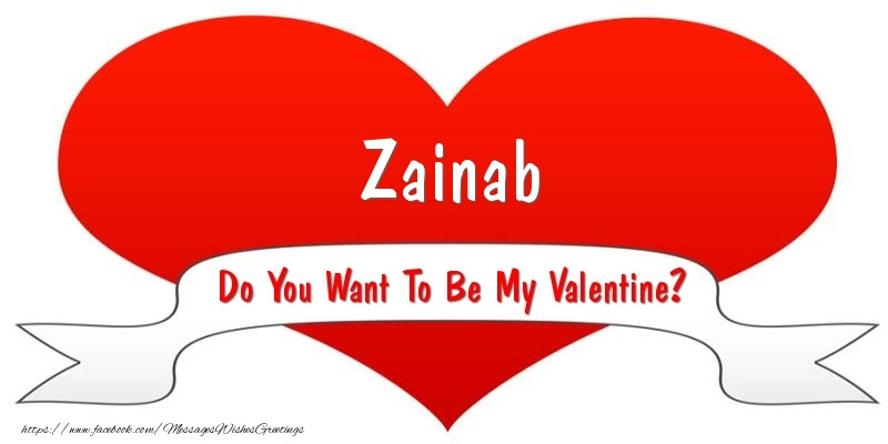 Zainab Do You Want To Be My Valentine? - Greetings Cards for