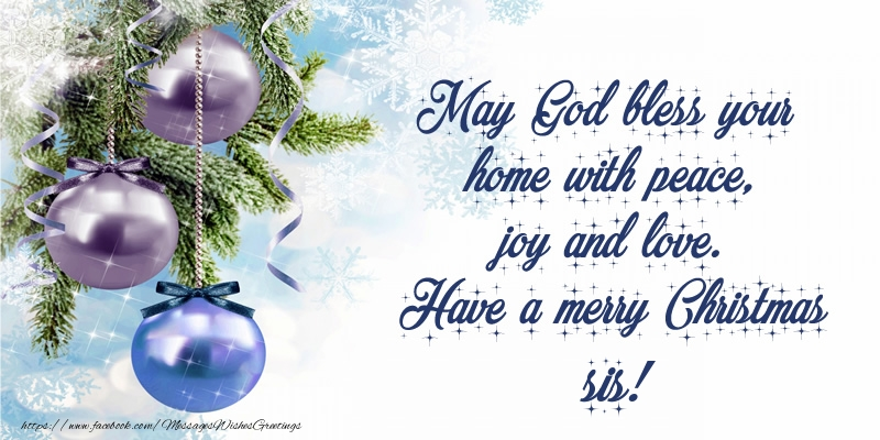 Greetings Cards for Christmas for Sister - May God bless your home with peace, joy and love. Have a merry Christmas sis!
