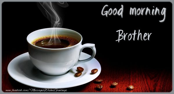Good Morning Brother : Greetings cards for good morning brother