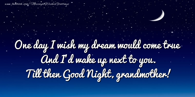Greetings Cards for Good night for Grandmother - One day I wish my dream would come true And I'd wake up next to you. grandmother